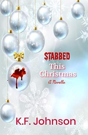 Stabbed This Christmas: A Novella by K.F. Johnson