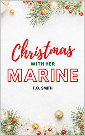 Christmas With Her Marine: A Short Christmas Romance by T.O. Smith