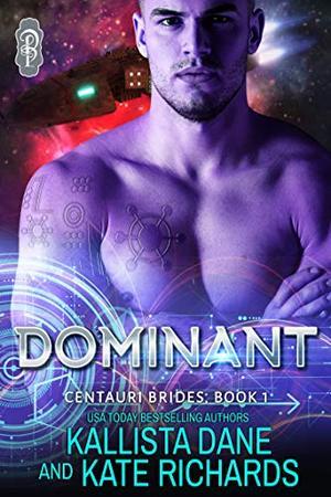 Dominant: A Dark Sci-Fi Romance by Kallista Dane, Kate Richards