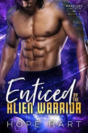 Enticed by the Alien Warrior: A Sci Fi Alien Romance by Hope Hart