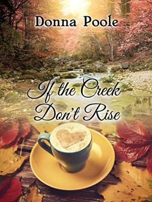 If the Creek Don't Rise by Donna Poole