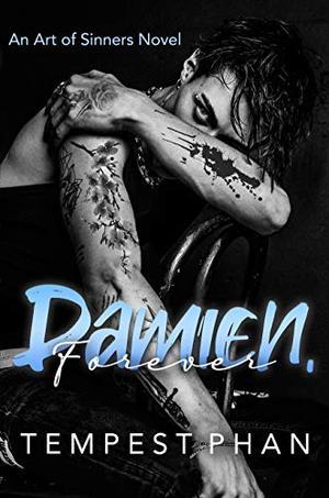 Damien, Forever (An Art of Sinners Novel) by Tempest Phan