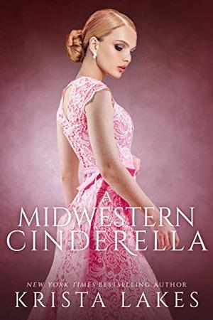 A Midwestern Cinderella: A Royal Love Story by Krista Lakes