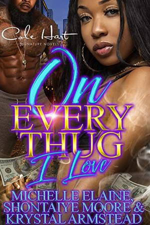 On Every Thug I Love: An Urban Romance Box Set: Collection by Michelle Elaine, Shontaiye Moore, Krystal Armstead