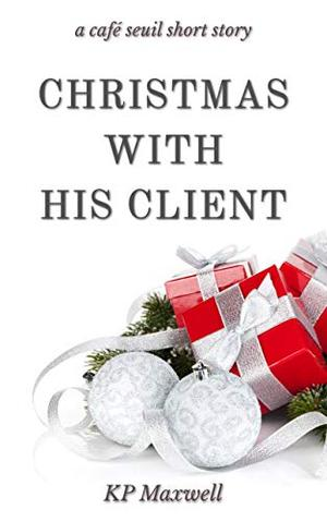 Christmas with His Client (Café Seuil Short Stories) by KP Maxwell