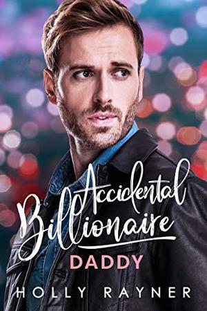 Accidental Billionaire Daddy by Holly Rayner
