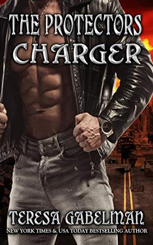 Charger (The Protectors Series) Book #16 by Teresa Gabelman