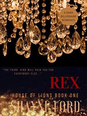 REX: A Dark Billionaire Romance by Shayne Ford