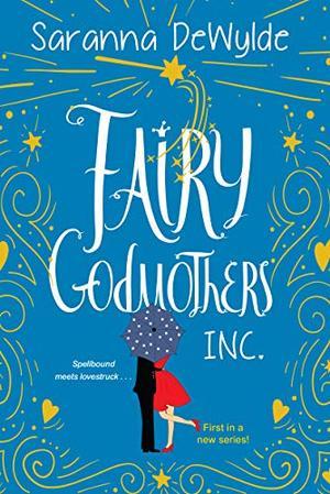 Fairy Godmothers, Inc.: A Hilarious and Charming Feel-Good Read by Saranna DeWylde