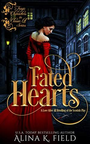 Fated Hearts: A Love After All Retelling of the Scottish Play by Alina K. Field
