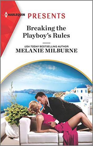 Breaking the Playboy's Rules by Melanie Milburne