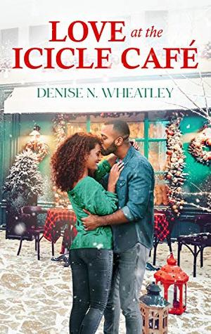 Love at the Icicle Café by Denise N. Wheatley