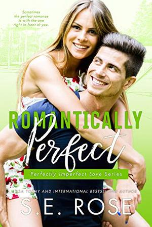 Romantically Perfect: A Friends to Lovers Romantic Comedy by S.E. Rose