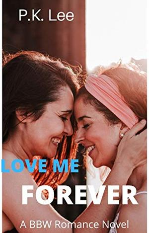Love Me Forever (Love Me Series : Book Two) by P.K. Lee