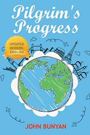 The Pilgrim's Progress: An Updated Modern-Day Version of John Bunyan's Pilgrim's Progress (Revised And Illustrated) by E. Beatrice Batson