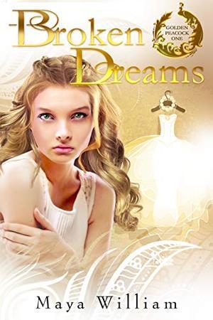 Broken Dreams by Maya William