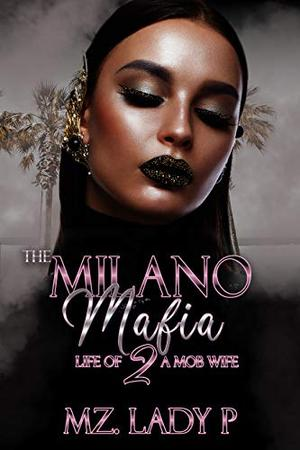 The Milano Mafia 2: The Life Of A Mob Wife by Mz.Lady P