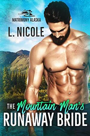 The Mountain Man's Runaway Bride by L. Nicole