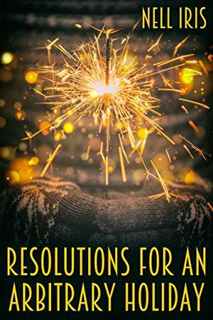 Resolutions for an Arbitrary Holiday by Nell Iris