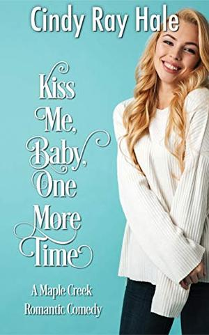 Kiss Me, Baby, One More Time by Cindy Ray Hale