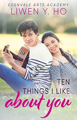 Ten Things I Like About You: A Sweet YA Romance by Liwen Y. Ho