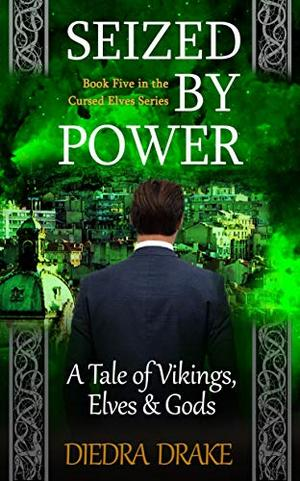 Seized by Power: A Tale of Vikings, Elves and Gods by Diedra Drake