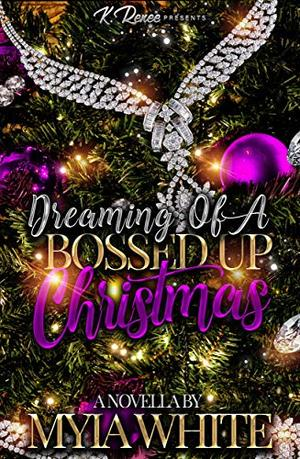 Dreaming Of A Bossed Up Christmas by Myia White
