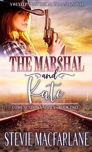 The Marshal and Kate: Come Sundown - Book Two by Stevie MacFarlane