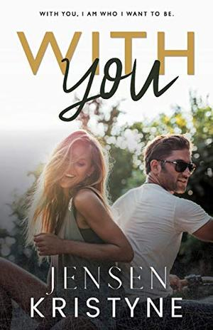 With You: With you, I am who I want to be. (Taken) by Jensen Kristyne