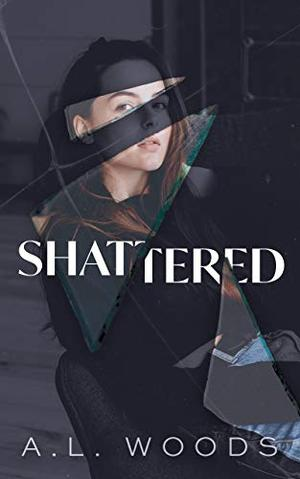 Shattered by A.L. Woods