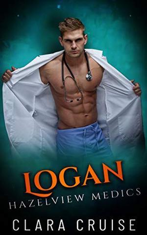 Logan : A Medical Romance by Clara Cruise