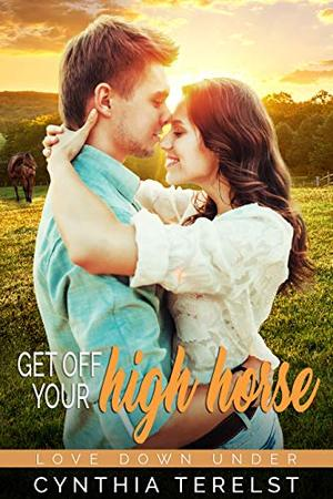 Get Off Your High Horse: A Contemporary Royal Romance (Love Down Under) by Cynthia Terelst