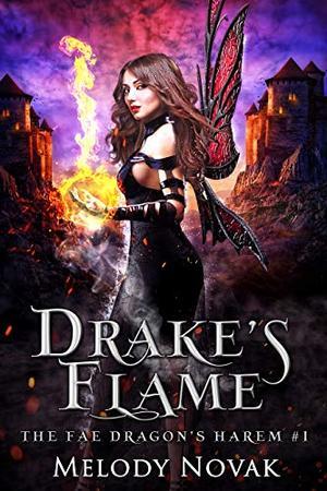 Drake's Flame: A Reverse Harem Paranormal Fantasy Romance by Melody Novak