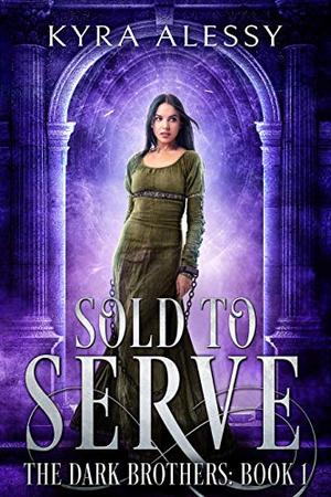 Sold to Serve: The Dark Brothers Book 1 by Kyra Alessy