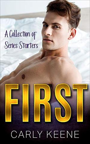 FIRST: A Collection of Short Instalove Romance Series Starters by Carly Keene