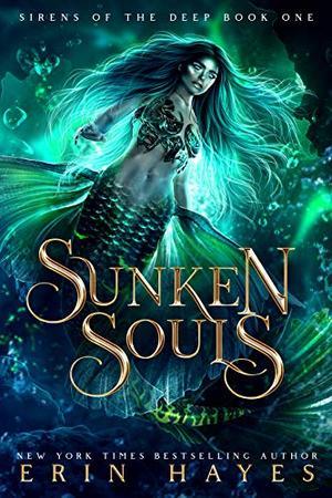 Sunken Souls: A Dark Mermaid Paranormal Romance by Erin Hayes