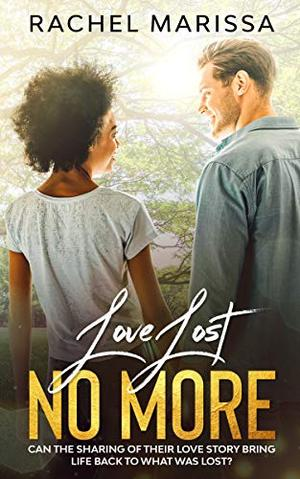 Love Lost No More: A Contemporary Romance by Rachel Marissa