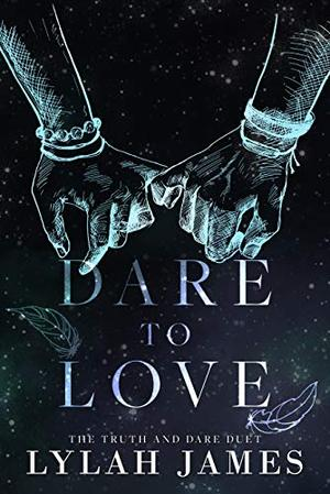 DARE TO LOVE: Truth And Dare Duet Collection by Lylah James