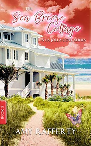 The Sea Breeze Cottage: Book 5: (A La Jolla Cove Series) by Amy Rafferty