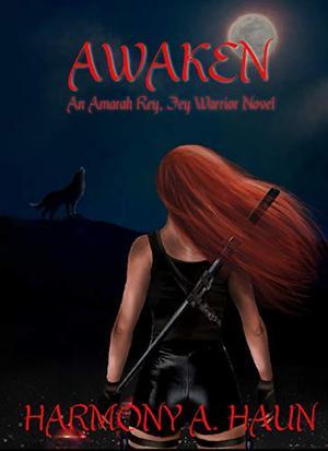 Awaken : An Amarah Rey, Fey Warrior Novel by Harmony Haun, TAMARA GARCIA