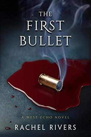 The First Bullet by Rachel Rivers