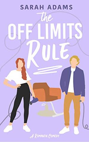 The Off Limits Rule: A Romantic Comedy by Sarah Adams