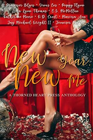 New Year, New Me: A Thorned Heart Press Anthology by Professor Blyss, Venus Eos, Jennifer Miller, K.D. Croft, Jay Michael Wright II, Poppy Flynn, E.S. Mcmillian, Katherine Moore, Lissa Lynn Thomas