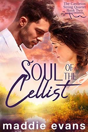 Soul of the Cellist: A sweet romance about musicians by Maddie Evans