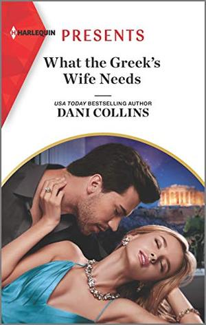 What the Greek's Wife Needs by Dani Collins