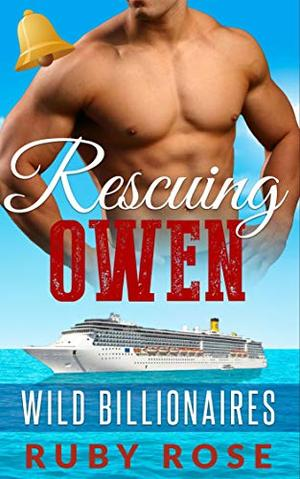 Rescuing Owen: An Insta-love Alpha Billionaire and Curvy Younger Woman Romance (Wild Billionaires) by Ruby Rose