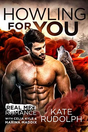 Howling for You: A Paranormal Shapeshifter Romance (Real Men Romance Season One) by Kate Rudolph, Celia Kyle, Marina Maddix