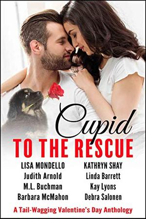 Cupid to the Rescue: A Tail-Wagging Valentine's Day Anthology by Lisa Mondello, Kathryn Shay, Judith Arnold, Linda Barrett, M.L. Buchman, Kay Lyons, Barbara McMahon, Debra Salonen