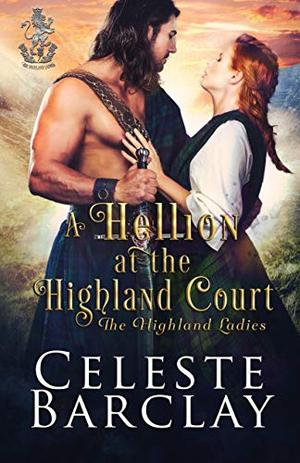 A Hellion at the Highland Court: A Rags to Riches Highlander Romance by Celeste Barclay