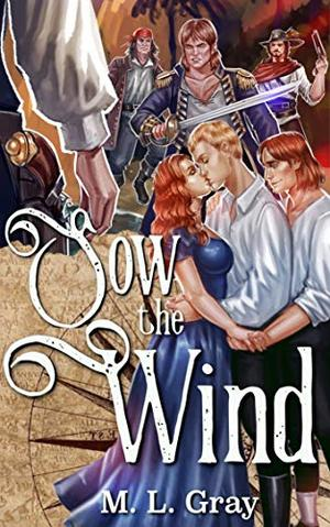 Sow the Wind by M.L. Gray